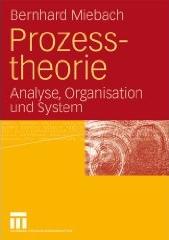 Cover Miebach: Prozesstheorie - Analyse, Organisation und System